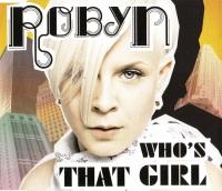 Robyn Whos That Girl